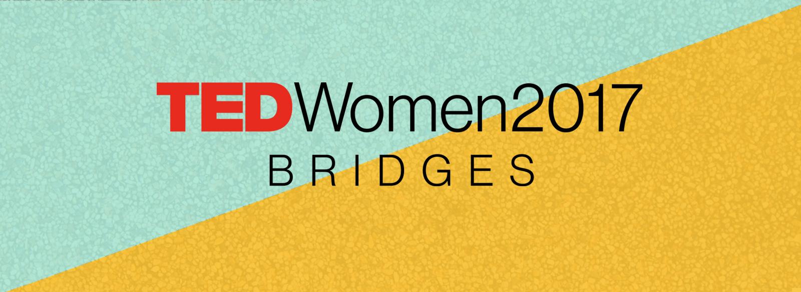 TEDWomen 2017 Webcast - Bridges